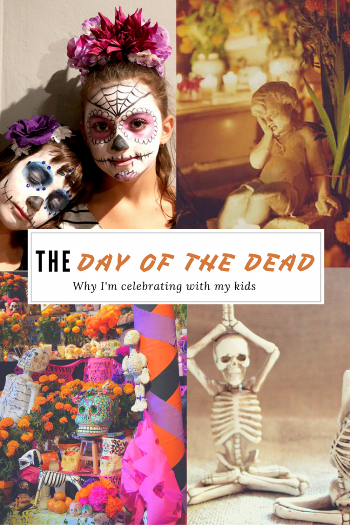 Why I am celebrating the Day of the Dead with my kids. }{Dia de los Muertos}