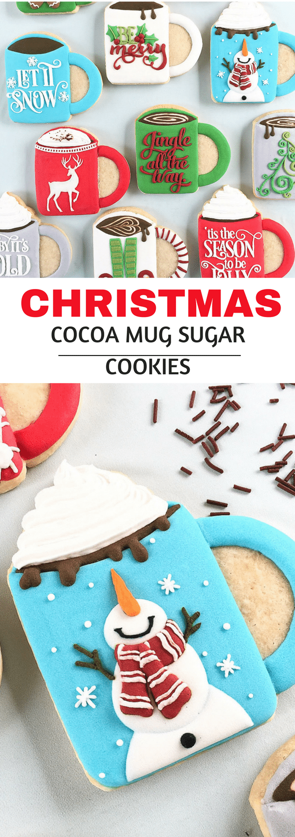 Christmas hot cocoa mug sugar cookies are almost to adorable to eat. From gingerbread to snowmen to Christmas jingles.  Perfect guest gift for that holiday party.